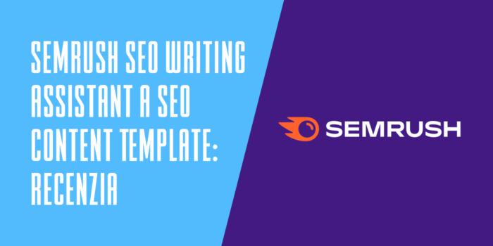 Semrush SEO Writing Assistant a SEO Content Template recenzia